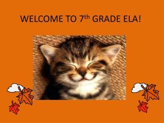 WELCOME TO 7 th  GRADE ELA!