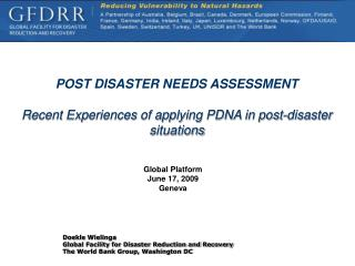 POST DISASTER NEEDS ASSESSMENT Recent Experiences of applying PDNA in post-disaster situations