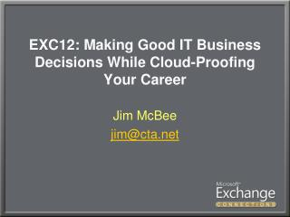 EXC12: Making Good IT Business Decisions While Cloud-Proofing Your Career