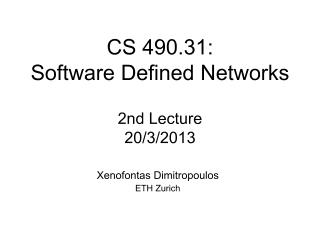 CS 490.31:  Software Defined Networks 2nd Lecture 20/3/2013