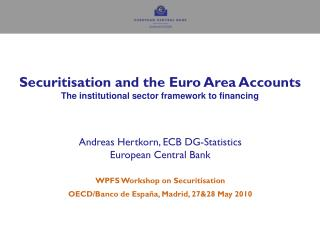 Securitisation and the Euro Area Accounts The institutional sector framework to financing