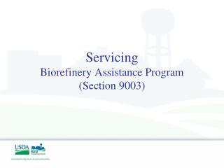 Servicing Biorefinery Assistance Program (Section 9003)