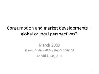 Consumption and market developments – global or local perspectives?