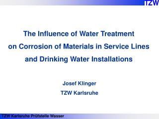 The Influence of Water Treatment  on Corrosion of Materials in Service Lines and Drinking Water Installations