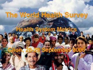 The World Health Survey   Health System Metrics   Glion, 28-29 September 2006