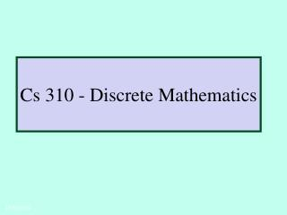 Cs 310 -  Discrete Mathematics