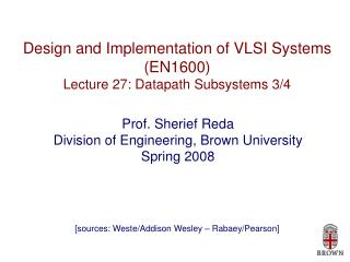Design and Implementation of VLSI Systems (EN1600) Lecture 27: Datapath Subsystems 3/4
