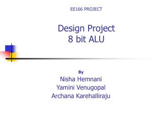 EE166 PROJECT Design Project 8 bit ALU
