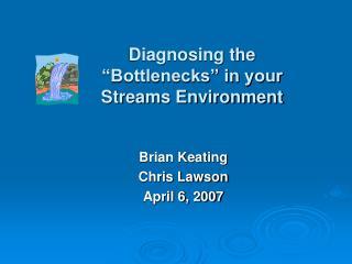 Diagnosing the �Bottlenecks� in your Streams Environment