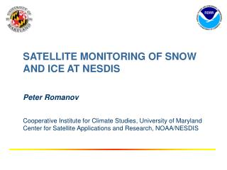 SATELLITE MONITORING OF SNOW AND ICE AT NESDIS Peter Romanov