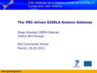 The VRC-driven GISELA Science Gateway Diego Scardaci (INFN Catania) GISELA WP3 Manager