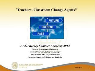 """ Teachers: Classroom Change Agents"""