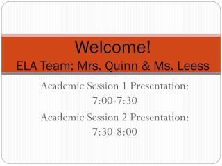 Welcome! ELA Team: Mrs. Quinn & Ms.  Leess