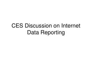 CES Discussion on Internet Data Reporting