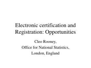 Electronic certification and Registration: Opportunities