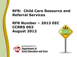 RFR:  Child Care Resource and Referral Services RFR Number – 2013 EEC CCRRS 003 August 2012