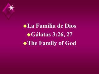 La Familia de Dios               G latas 3:26, 27