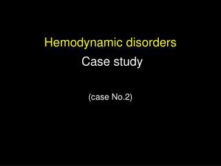 Hemodynamic disorders  Case study (case No.2)