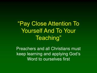 """Pay Close Attention To Yourself And To Your Teaching"""
