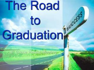 The Road 				to Graduation
