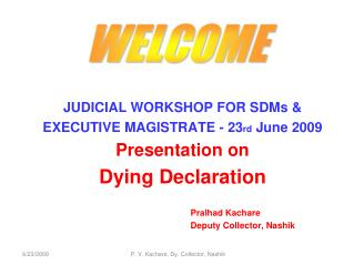 JUDICIAL WORKSHOP FOR SDMs & EXECUTIVE MAGISTRATE - 23 rd  June 2009 Presentation on