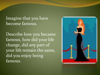Imagine that you have become famous.�