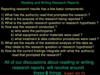 Reading and Writing Research Reports Reporting research results has a few basic components: