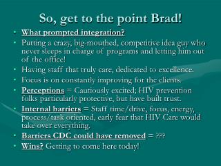 So, get to the point Brad!