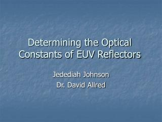 Determining the Optical Constants of EUV Reflectors