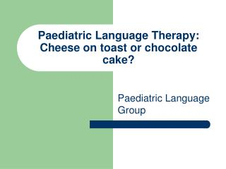 Paediatric Language Therapy: Cheese on toast or chocolate cake?