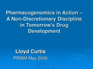 Pharmacogenomics in Action – A Non-Discretionary Discipline in Tomorrow's Drug Development