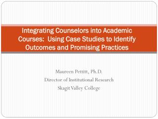 Maureen Pettitt, Ph.D. Director of Institutional Research Skagit Valley College