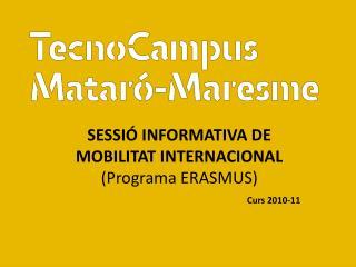 SESSIÓ INFORMATIVA DE MOBILITAT INTERNACIONAL  (Programa ERASMUS) Curs 2010-11