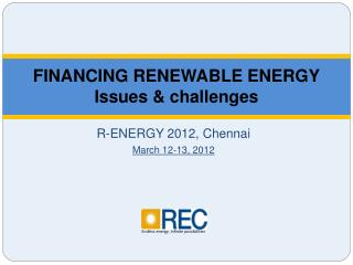 FINANCING RENEWABLE ENERGY Issues & challenges