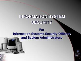 For Information Systems Security Officers  and System Administrators