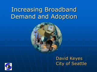 Increasing Broadband Demand and Adoption