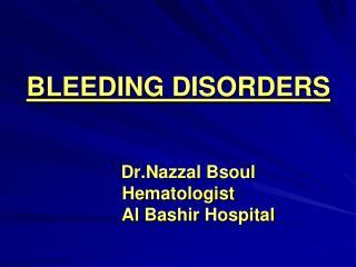 BLEEDING DISORDERS Dr.Nazzal Bsoul Hematologist         Al  Bashir  Hospital