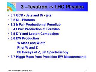 3 –Tevatron -> LHC Physics