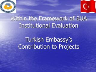 Within the Framework of EUA Institutional Evaluation Turkish Embassy's Contribution to Projects