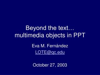 Beyond the text… multimedia objects in PPT