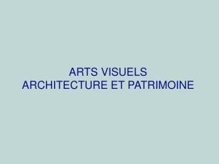 ARTS VISUELS ARCHITECTURE ET PATRIMOINE