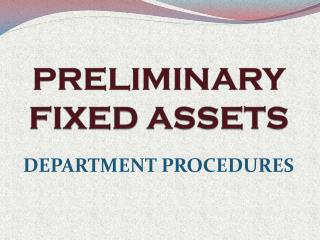 PRELIMINARY  FIXED ASSETS