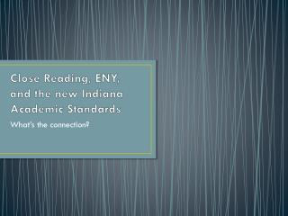 Close Reading, ENY, and the new Indiana Academic Standards