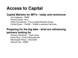 Access to Capital Capital Markets for MFI's - today and tommorow 	Jim Kaddaras -  DWM