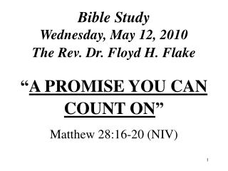 Bible Study Wednesday, May 12, 2010 The Rev. Dr. Floyd H. Flake
