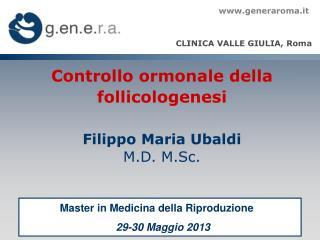 Controllo ormonale della follicologenesi Filippo Maria Ubaldi M.D. M.Sc.