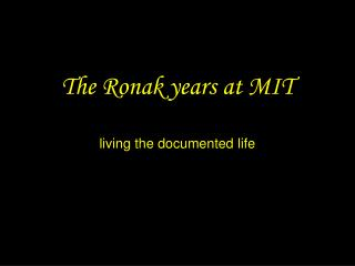 The Ronak years at MIT living the documented life