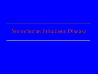 Vectorborne Infectious Disease