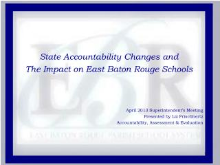 State Accountability Changes and  The Impact on East Baton Rouge Schools