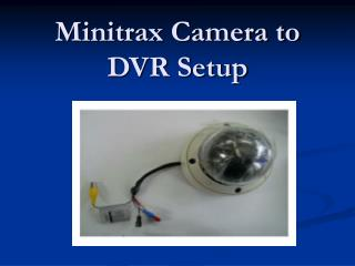 Minitrax Camera to DVR Setup